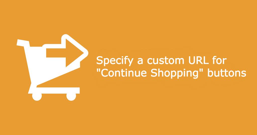 """URL personalizzato """"Continua Shopping"""" Pulsanti"""