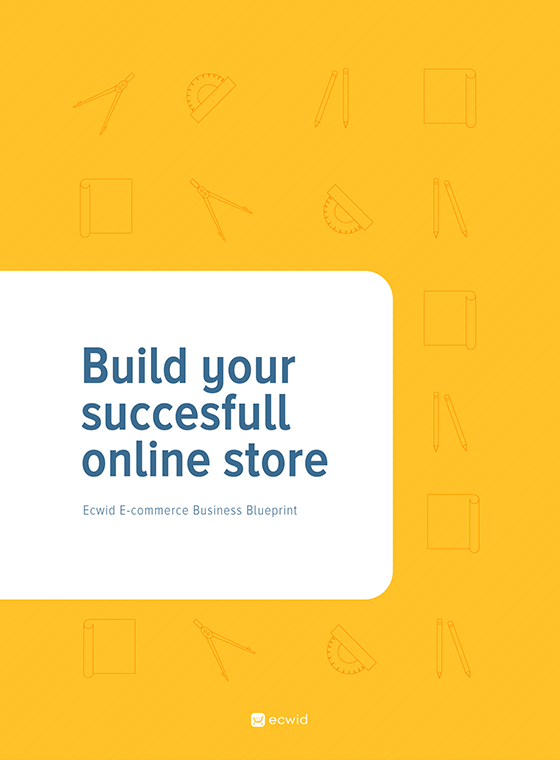 Ecwid e commerce business blueprint build your successful online store ecwid e commerce business blueprint malvernweather Images