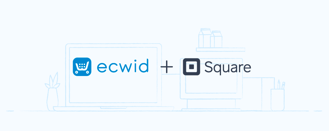 Integrate Your Online and In-Store Payments with Ecwid and Square